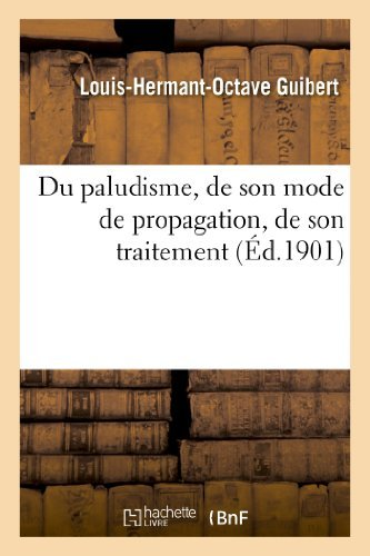 Du Paludisme, de Son Mode de Propagation, de Son Traitement (Sciences) by Guibert-L-H-O (2013-04-28)
