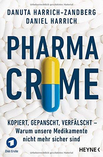 pharma-crime-kopiert-gepanscht-verfalscht-warum-unsere-medikamente-nicht-mehr-sicher-sind