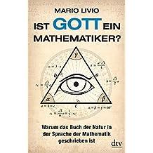 Ist Gott ein Mathematiker?: Warum das Buch der Natur in der Sprache der Mathematik geschrieben ist