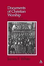 Documents of Christian Worship: Descriptive and Interpretative Source