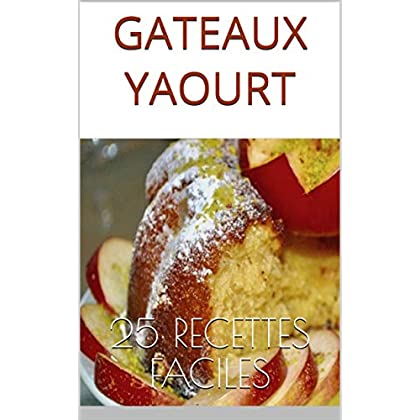 GATEAUX YAOURT: 25 recettes faciles