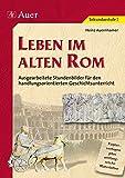 Leben im alten Rom (Buch): Stundenbilder für den handlungsorientierten Geschichtsunterricht, umfangreiche Materialien (5. bis 7. Klasse) -