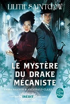 Le Mystère du drake mécaniste (Emma Bannon & Archibald Clare) (Fantastique) par [Saintcrow, Lilith]