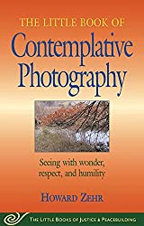 Little Book of Contemplative Photography (Little Books of Justice & Peacebuilding)