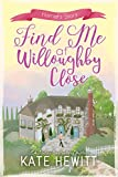 Find Me at Willoughby Close (Willoughby Close Series Book 3) by Kate Hewitt