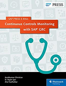 Continuous Controls Monitoring with SAP GRC (SAP PRESS E-Bites Book 10) by [Christian, Asokkumar, Iyer, D. Rajen, Sudhalkar, Atul]
