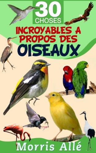 Lire Livre pour enfant: 30 choses incroyables à propos des oiseaux pdf