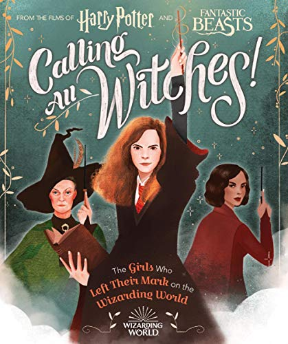 Calling All Witches! The Girls Who Left Their Mark on the Wizarding World (Harry Potter and Fantastic Beasts)