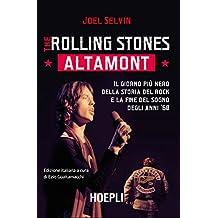 Rolling Stones. Altamont: Il giorno più nero della storia del rock e la fine del sogno degli anni '60