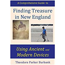 Finding Treasure in New England Using Ancient and Modern Devices: Discover Fortunes Metal Detectors Cannot Find (English Edition)