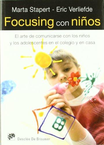 Focusing con niños: El arte de comunicarse con los niños y los adolescentes en el colegio y en casa (AMAE) por Marta Stapert