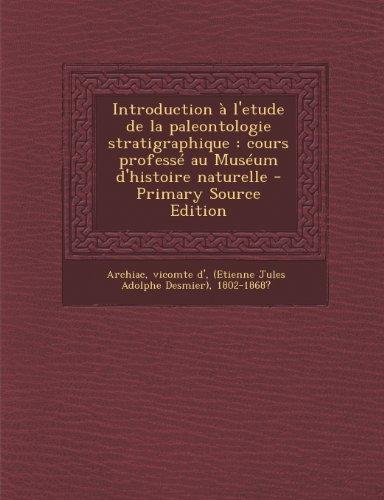 Introduction A L'Etude de La Paleontologie Stratigraphique: Cours Professe Au Museum D'Histoire Naturelle - Primary Source Edition
