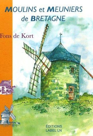 Moulins et meuniers de Bretagne par Fons de Kort