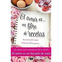 El amor es... un libro de recetas: Los platos más románticos de la novela El amor es un bocado de nata