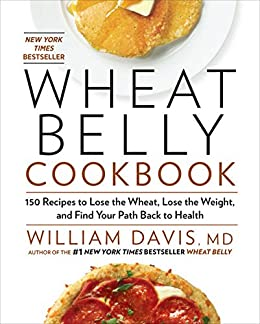 Wheat Belly Cookbook:150 Recipes to Help You Lose the Wheat, Lose the Weight, and Find Your Path Back to Health par [Davis MD, William]