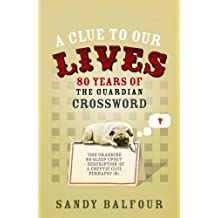 """A Clue to Our Lives: 85 Years of the """"Guardian"""" Cryptic Crossword by Sandy Balfour (October 01,2008)"""