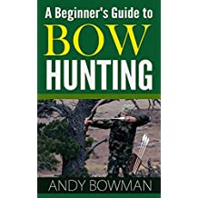 A Beginner's Guide To Bow Hunting (English Edition)