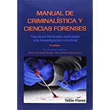 Manual de Criminalística y Ciencias Forenses: Técnicas forenses aplicadas a la investigación criminal. 2ª edición