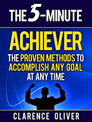 The 5-Minute Achiever: The Proven Methods To Accomplish Any Goal At Any Time (The 5-Minute Solutions) (English Edition)
