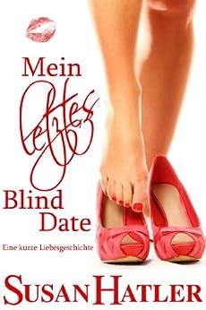 Mein letztes Blind Date (Lieber ein Date als nie 3) von [Hatler, Susan]