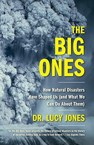 The Big Ones: How Natural Disasters Have Shaped Us (and What We Can Do about Them) por Lucy Jones