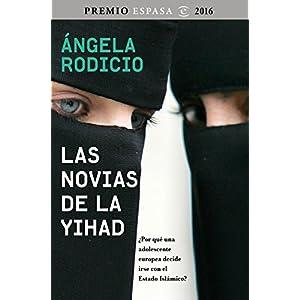 Las novias de la Yihad: Premio Espasa 2016. ¿Por qué una adolescente europea d