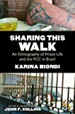 Sharing This Walk: An Ethnography of Prison Life and the PCC in Brazil (Latin America in Translation)