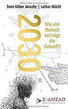 Wie viel Mensch verträgt die Zukunft?Broschiertes BuchLieben Sie Ihre Zukunft? Oder haben Sie Angst vor ihr? Nach diesem Buch werden Sie sich entscheiden können. 2030 werden einige der größten Menschheitsprobleme gelöst sein. Aber es entstehen neue B...