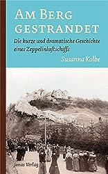 Am Berg gestrandet: Die kurze und dramatische Geschichte eines Zeppelinluftschiffs