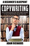 Copywriting: A Beginner's Blueprint: How To Write Amazing Copy That Compels Readers To Take Action Without Selling Your Soul