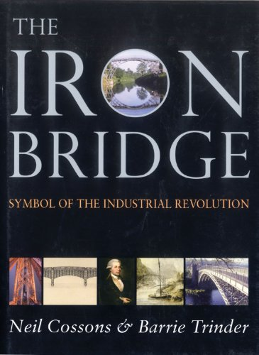 The Iron Bridge: Symbol of the Industrial Revolution por Barrie Trinder
