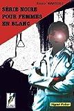 Telecharger Livres Serie noire pour femmes en blanc Signe polar t 2 (PDF,EPUB,MOBI) gratuits en Francaise