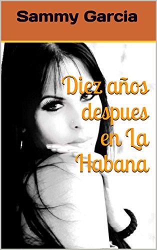 Diez años despues en La Habana por Sammy Garcia