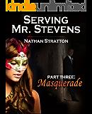 Serving Mr. Stevens, Part Three: Masquerade -- An Erotic Romance (Part 3 of 5) (English Edition)