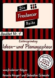 Existenzgründung: Ideen- und Planungsphase (Die Freelancer-Reihe 1)
