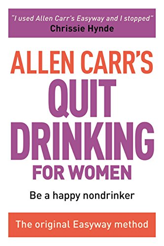 The Easy Way for Women to Stop Drinking: Be a Happy Non-Drinker (Allen Carr's Easyway)
