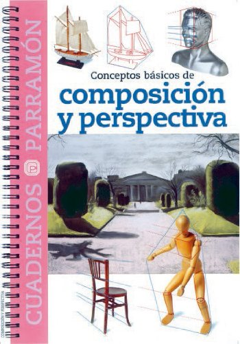 CONCEPTOS BASICOS DE COMPOSICION Y PERSPECTIVA (Cuadernos parramón) por EQUIPO PARRAMON