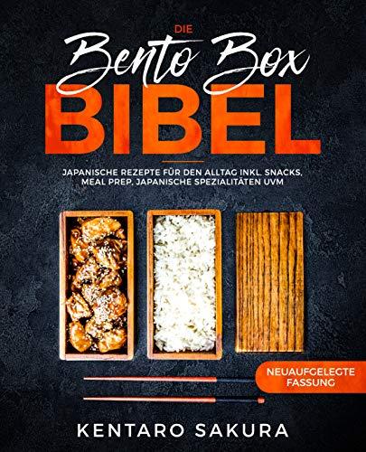 Die Bento Box Bibel: Japanische Rezepte für den Alltag inkl. Snacks, Meal Prep, japanische Spezialitäten uvm. (Kochen-rezepte-box)