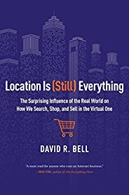 Location is (Still) Everything: The Surprising Influence of the Real World on How We Search, Shop, and Sell in