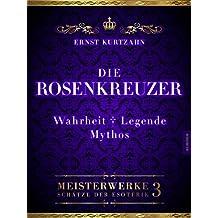 Die Rosenkreuzer: Wahrheit, Legende, Mythos (Meisterwerke - Schätze der Esoterik 3) (German Edition)
