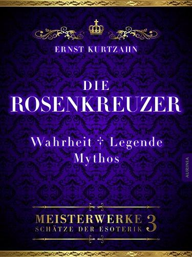 Die Rosenkreuzer: Wahrheit, Legende, Mythos (Meisterwerke - Schätze der Esoterik 3)