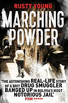 Marching Powder: A True Story of a British Drug Smuggler In a Bolivian Jail (The Pan Real Lives Series Book 6) by [Young, Rusty]