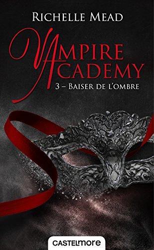 Vampire Academy T03 Baiser de l'ombre par Richelle Mead