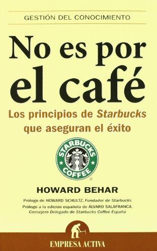 No es por el café : los principios de Starbucks que aseguran el éxito (Gestión del conocimiento) Que Es El