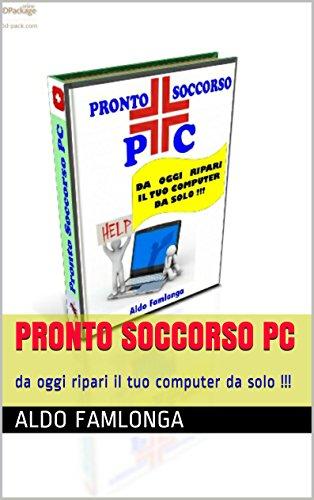 Pronto Soccorso PC: da oggi ripari il tuo computer da solo !!! (Italian Edition) (Aldo-computer)