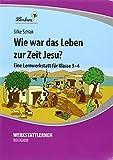 Wie war das Leben zur Zeit Jesu? (PR): Grundschule, Religion, Klasse 3-4 - Silke Schlak