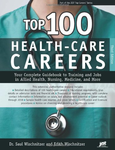 Top 100 Health-Care Careers: Your Complete Guidebook to Training and Jobs in Allied Health, Nursing, Medicine, and More