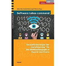 """Software takes command: Herausforderungen der """"Datafizierung"""" für die Medienpädagogik in Theorie und Praxis (Schriften zur Medienpädagogik)"""