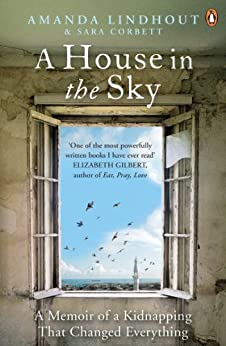 A House in the Sky: A Memoir of a Kidnapping That Changed Everything par [Lindhout, Amanda, Corbett, Sara]