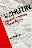 François-Régis Hutin. Le dernier empereur d'Ouest-France